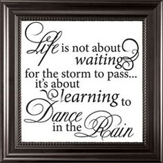 """""""Life is not about waiting for the storm to pass...it's about learning to dance in the rain."""" Framed Art for Home $20"""