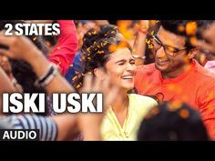 ▶ Iski Uski Full Song (audio) 2 States | Arjun Kapoor, Alia Bhatt - YouTube