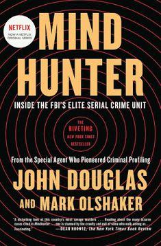John Douglas & Mark Olshaker - Mind Hunter: Inside the FBI's Elite Serial Crime Unit John Douglas, Date, Criminal Profiling, John Wayne Gacy, Emotional Development, Thriller Books, Reading Rainbow, Always Learning, Serial Killers