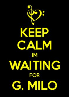 KEEP CALM IM WAITING FOR G. MILO