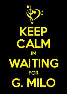 KEEP CALM IM WAITING FOR G. MILO