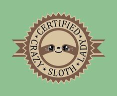 """""""Certified Crazy Sloth Lady"""" Photographic Prints by slothgirlart   Redbubble"""