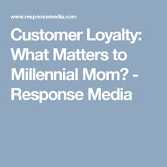Customer Loyalty: What Matters to Millennial Mom? - Response Media by Jennifer Stewart on February 19, 2015. This article highlights the top values of a Millennial mom. These values include spending the extra dollar on products with extra features,  being able to use coupons, and the convenience and timeliness. Kayleigh A. 10/22/17.