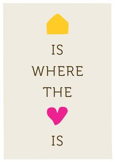 home is where the heart is.  You are my home, you have my heart!