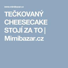 TEČKOVANÝ CHEESECAKE STOJÍ ZA TO | Mimibazar.cz Cheesecake, Cheesecakes, Cherry Cheesecake Shooters