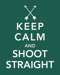Keep Calm and Shoot Straight Poster 8x10 print by PoppinPosters, $10.00    I want this for my dorm room