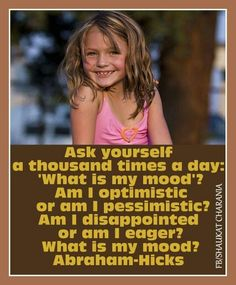 "*Ask yourself a thousand times a day, ""What is my mood? Am I optimistic or am I pessimistic? Am I disappointed or am I eager?"""