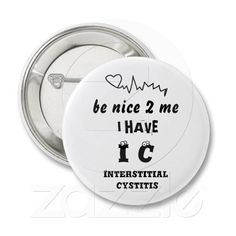 BE NICE TO ME I HAVE IC   INTERSTITIAL CYSTITIS PIN. I might bite your head off but mostly only when I'm having a flare LOLOL!!