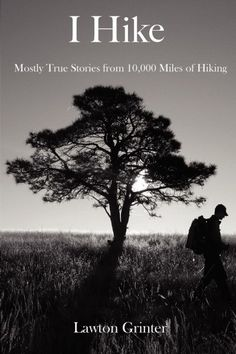 I Hike-Mostly True Stories from 10,000 Miles of Hiking - Seattle Backpackers Magazine