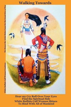 Walking Towards (Whope Singing Card Give-a-ways) Hear my Cry Roll Over Your Eyes Find the Spiritual Side White Buffalo Calf Woman Shines To Bind With All of Mankind Native American Legends, Native American Artists, Jason And The Argonauts, Chief Seattle, Rainbow Warrior, American Children, Reading Rainbow, Native Art, Gods And Goddesses