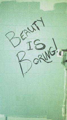beauty is boring. Graffiti Quotes, Graffiti Wall Art, Banksy Graffiti, World Quotes, Me Quotes, Street Signs, Street Art, Street Quotes, Quote Aesthetic