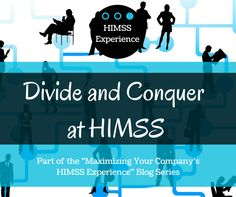"Maximize your Company's HIMSS Experience: Put a ""Divide and Conquer"" plan for HIMSS Into Place #HIMSS15"