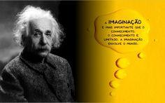 A imaginação é mais importante que o conhecimento. O conhecimento é limitado. A imaginação envolve o mundo. - Albert Einstein (Frases para Face)