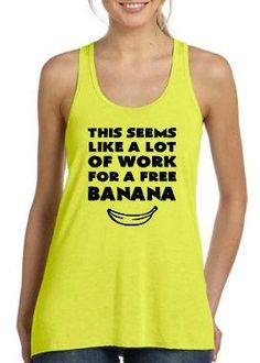 This Seems Like A Lot Of Work For A Free Banana Shirt - Running Shirt - Running Tank Top