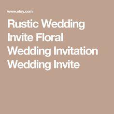 Rustic Wedding Invite Floral Wedding Invitation Wedding Invite