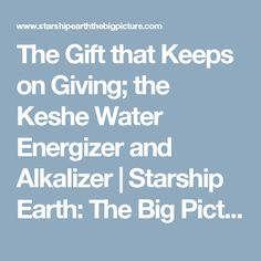 The Gift that Keeps on Giving; the Keshe Water Energizer and Alkalizer | Starship Earth: The Big Picture