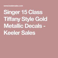 Singer 15 Class Tiffany Style  Gold Metallic Decals - Keeler Sales