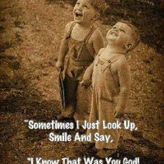 """Sometimes I just look up and say """" I know that was you good god """". Thank you"""