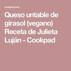 Queso untable de girasol (vegano) Receta de Julieta Luján - Cookpad