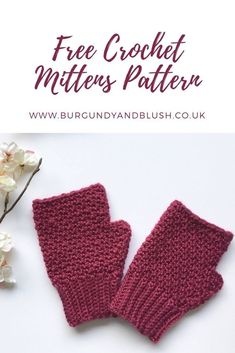 Free Crochet Fingerless Mittens Pattern - Burgundy and Blush A cosy and beginner friendly free pattern for crochet fingerless gloves or mittens. Crochet Fingerless Gloves Free Pattern, Crochet Mitts, Crochet Wool, Fingerless Mittens, Free Crochet, Crochet Granny, Crochet Winter, Crochet Baby, Loom Knitting Patterns