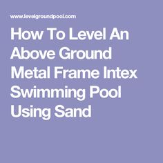 How To Level An Above Ground Metal Frame Intex Swimming Pool Using Sand Above Ground Pool Steps, Above Ground Pool Liners, Above Ground Swimming Pools, In Ground Pools, Intex Swimming Pool, Pool Decks, Intex Pool, Pool Sand, Pool Water Features