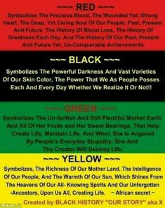 Black for out skin, yellow for the gold they stole, red for the blood that was shed, and green for the land they took from us