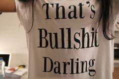 That's bullshit darling quote tshirt top
