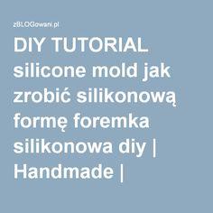 DIY TUTORIAL silicone mold jak zrobić silikonową formę foremka silikonowa diy | Handmade | zBLOGowani