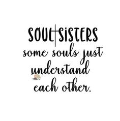 Soul sisters svg, God Jesus quote svg CUT file, for Silhouette Christian t-shirt svg Soul sisters some souls just understand each other svg - Sisters - Quotes Sister Friend Quotes, Little Sister Quotes, Friend Birthday Quotes, Besties Quotes, Girl Quotes, Friends Like Sisters Quotes, Quotes About Sisters, Quotes About Friends, Quotes Quotes
