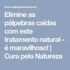 Elimine as pálpebras caídas com este tratamento natural - é maravilhoso! | Cura pela Natureza