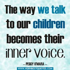 """Raising children based on God's Word and on God's love is the BEST INNER VOICE we can give your children: """"Conscience is the voice of God in the soul."""" ~ James H. Aughey"""