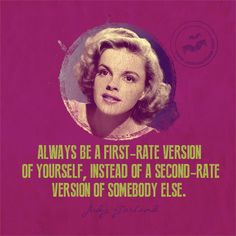Always be a first-rate version of yourself, instead of a second-rate version of somebody else.