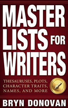 MASTER LISTS FOR WRITERS: Thesauruses, Plots, Character Traits, Names, and More - Kindle edition by Bryn Donovan. Reference Kindle eBooks @ Amazon.com.