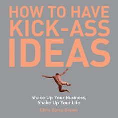 How to Have Kick-Ass Ideas: Shake Up Your Business, Shake Up Your Life von Chris Barez-Brown http://www.amazon.de/dp/1602392439/ref=cm_sw_r_pi_dp_uENHvb1JBGRK5