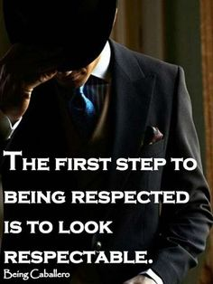 Quotes from a Gentleman: The first step to being respected is to look respectable. Gentleman Rules, True Gentleman, Modern Gentleman, Gentleman Style, Being A Gentleman, Southern Gentleman, Dapper Gentleman, Great Quotes, Quotes To Live By