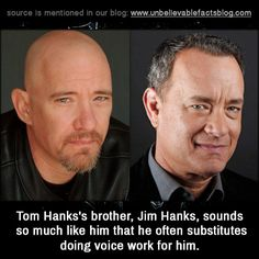 Tom Hanks's brother, Jim Hanks, sounds so much like him that he often substitutes doing voice work for him.