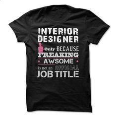 Awesome Interior Designer Shirts - #funny shirt #tshirt bag. ORDER HERE => https://www.sunfrog.com/Funny/Awesome-Interior-Designer-Shirts.html?68278