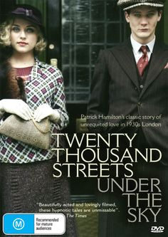 Twenty Thousand Streets Under the Sky (2005; UK - BBC; Zoe Tapper, Bryan Dick, Sally Hawkins, Phil Davis) -- An adaptation of Patrick Hamilton's books about love and loss in a public house in 1930s London. Great change of pace from the regular costume drama. Winds slowly through the dark alleys but excellent performances make it worth it.