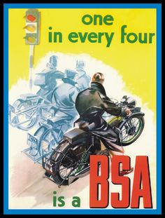 BSA one in every four Bsa Motorcycle, Motorcycle Posters, Racing Motorcycles, Bike Poster, Poster Ads, British Motorcycles, Vintage Motorcycles, Classic Motors, Classic Bikes