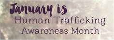 January is Human Trafficking Awareness Month - support these women and children who are abused and robbed of their childhood by these evil men!