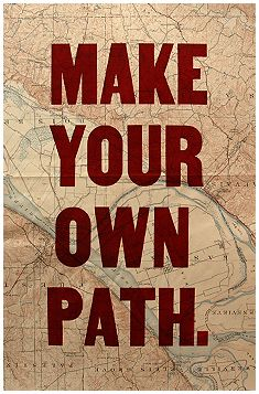 Make your own path..This poster is awesomeness...