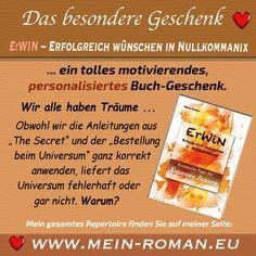 ERWIN – ERFOLGREICH WÜNSCHEN IN NULLKOMMANIX - Das Gesetz der Anziehung, Ziele leicht(er) erreichen, Denken – aber richtig herum. Mehr unter http://www.mein-roman.eu/