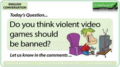 English Conversation Question 109 *** Do you think violent video games should be banned? *** Let us know in the comments Efl Teaching, Conversation Questions, English Today, Esl, Lesson Plans, Videogames, Thinking Of You, Students, Let It Be