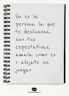 No es la persona la que te desilusiona sino tus expectativas, amala como es o alejate sin juzgar. - Quote From Recite.com #RECITE #QUOTE