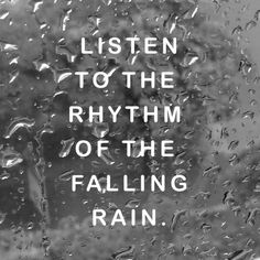 My sister Yvette always sang the rhythm of the rain to me and my sister when we were going to sleep.