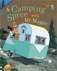 A Camping Spree With Mr. Magee: Phenomenal Picture Books. My hands down favorite children's book, super fun to read aloud. All of Chris Van Dusen's books are fantastic.