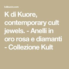 K di Kuore, contemporary cult jewels. - Anelli in oro rosa e diamanti - Collezione Kult