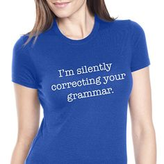 Buy I'm Silently Correcting Your Grammar T Shirt by CrazyDogTshirts on OpenSky