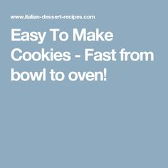 Easy To Make Cookies - Fast from bowl to oven!