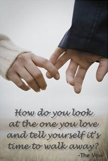 The Vow, good movie and that saying is true and very hard! ♥